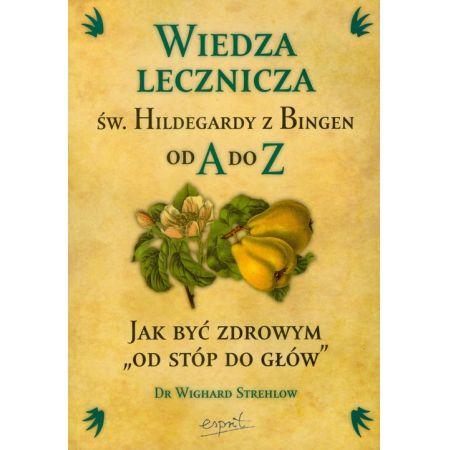 Wiedza Lecznicza Sw Hildegardy Z Bingen Od A Do Z Strehlow Wighard